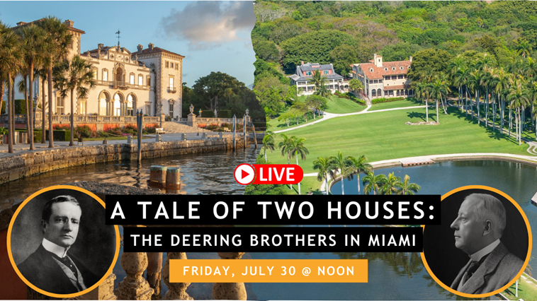 Vizcaya Deering Livestream A tale of Two Houses: The Deering Brothers in Miami on Friday July 30 at noon
